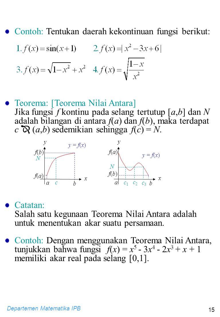 Departemen Matematika IPB 15 Teorema: [Teorema Nilai Antara] Jika fungsi f kontinu pada selang tertutup [a,b] dan N adalah bilangan di antara f(a) dan
