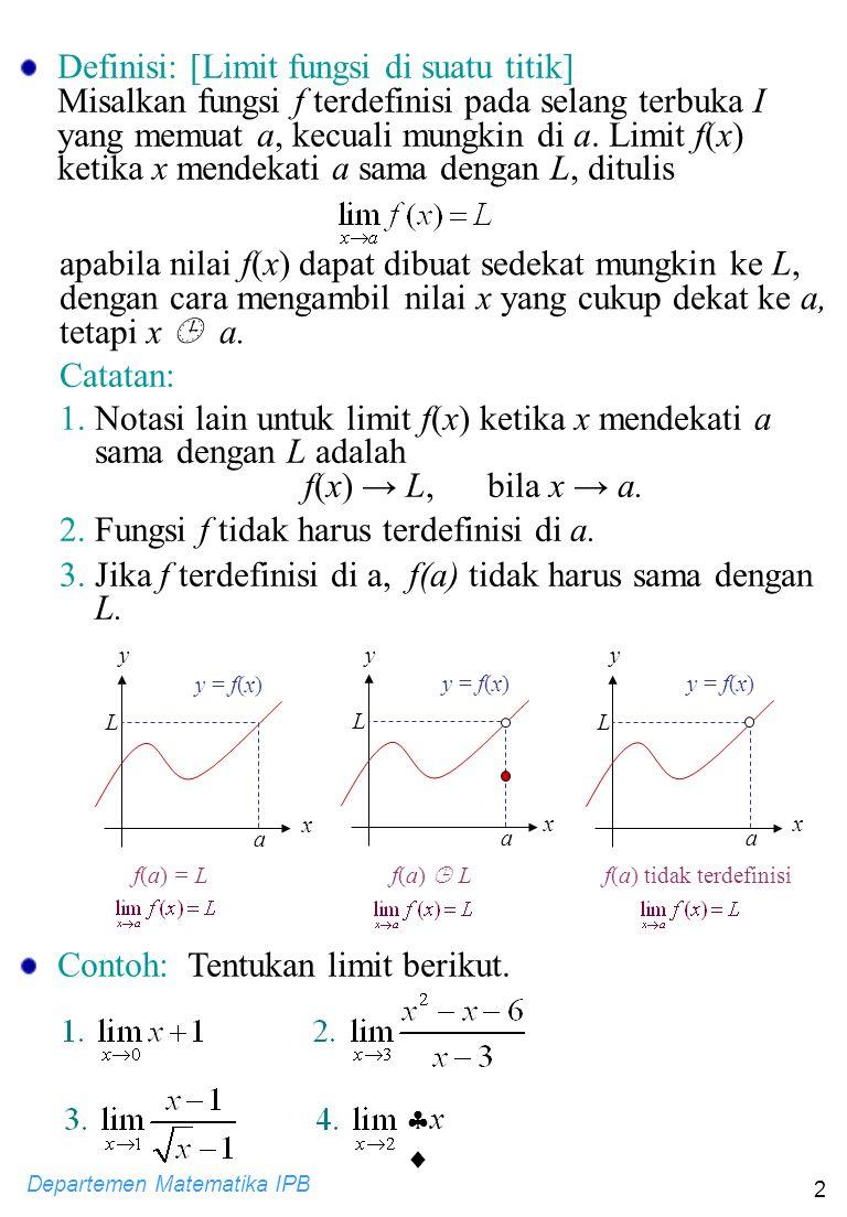 Departemen Matematika IPB 3 7.1.2 Limit satu sisi Menggambarkan perilaku fungsi jika peubahnya mendekati suatu titik dari satu arah saja, kiri atau kanan Illustrasi:  Diketahui: f(x) = ║x ║, x  [-1,2) 0 1 2 -1 1 x y y = f(x) -1  Dari grafik:  nilai f(x) dapat dibuat sedekat mungkin ke -1, dengan cara mengambil x yang cukup dekat ke 0 dari arah kiri dan x  0.