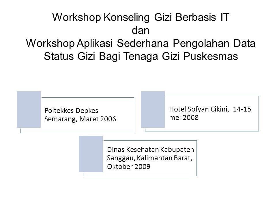 Workshop Konseling Gizi Berbasis IT dan Workshop Aplikasi Sederhana Pengolahan Data Status Gizi Bagi Tenaga Gizi Puskesmas Poltekkes Depkes Semarang,