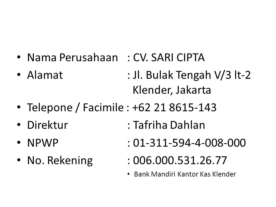 • Nama Perusahaan: CV. SARI CIPTA • Alamat: Jl. Bulak Tengah V/3 lt-2 Klender, Jakarta • Telepone / Facimile : +62 21 8615-143 • Direktur: Tafriha Dah