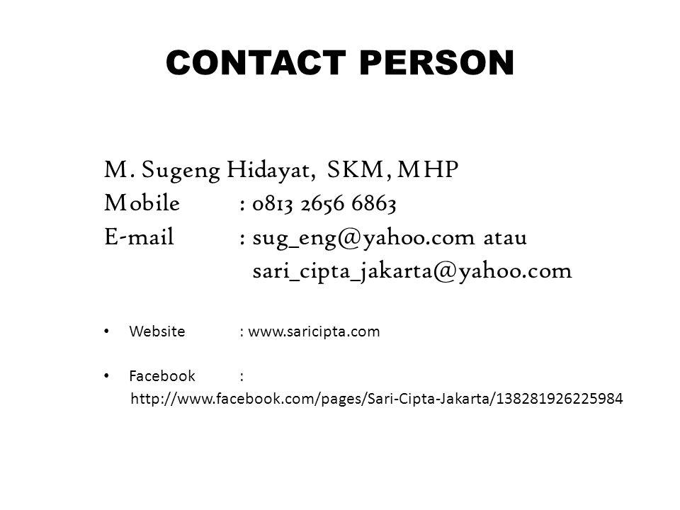 CONTACT PERSON M. Sugeng Hidayat, SKM, MHP Mobile : 0813 2656 6863 E-mail : sug_eng@yahoo.com atau sari_cipta_jakarta@yahoo.com • Website: www.saricip