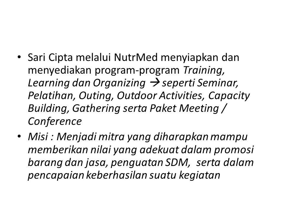 • Sari Cipta melalui NutrMed menyiapkan dan menyediakan program-program Training, Learning dan Organizing  seperti Seminar, Pelatihan, Outing, Outdoo