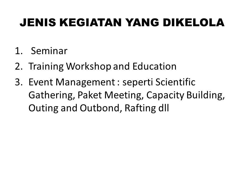 JENIS KEGIATAN YANG DIKELOLA 1. Seminar 2.Training Workshop and Education 3.Event Management : seperti Scientific Gathering, Paket Meeting, Capacity B