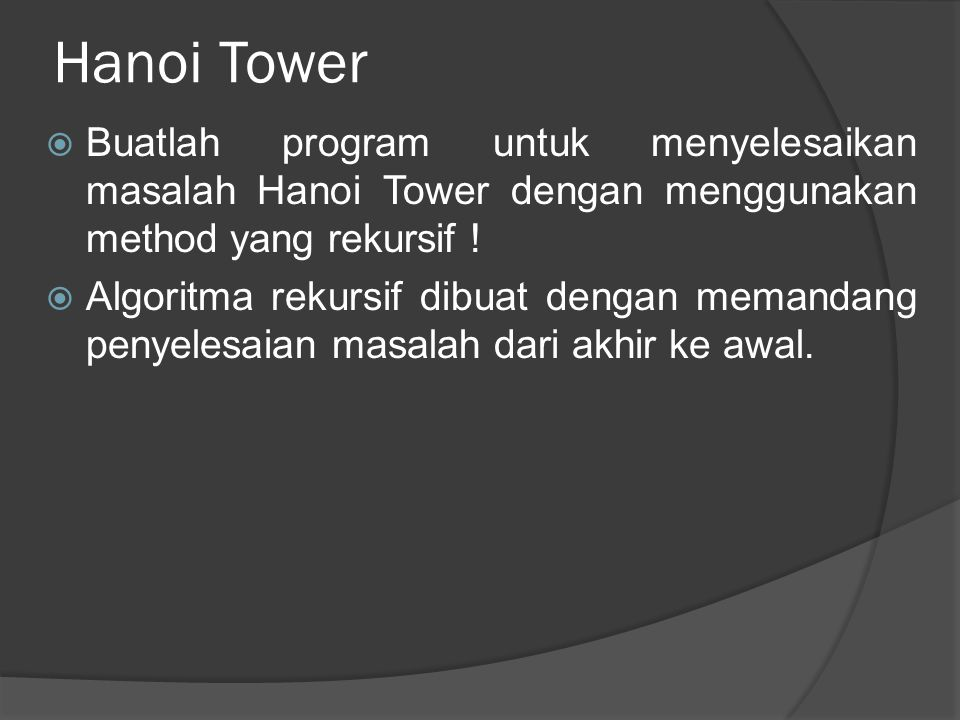 Hanoi Tower  Buatlah program untuk menyelesaikan masalah Hanoi Tower dengan menggunakan method yang rekursif .