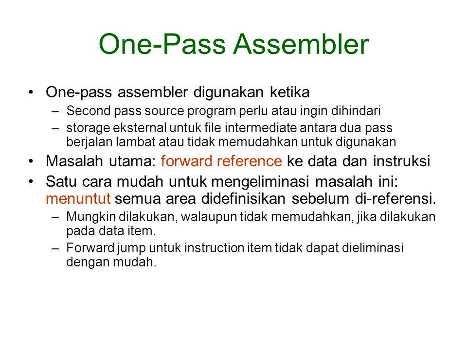 One-Pass Assembler •One-pass assembler digunakan ketika –Second pass source program perlu atau ingin dihindari –storage eksternal untuk file intermedi