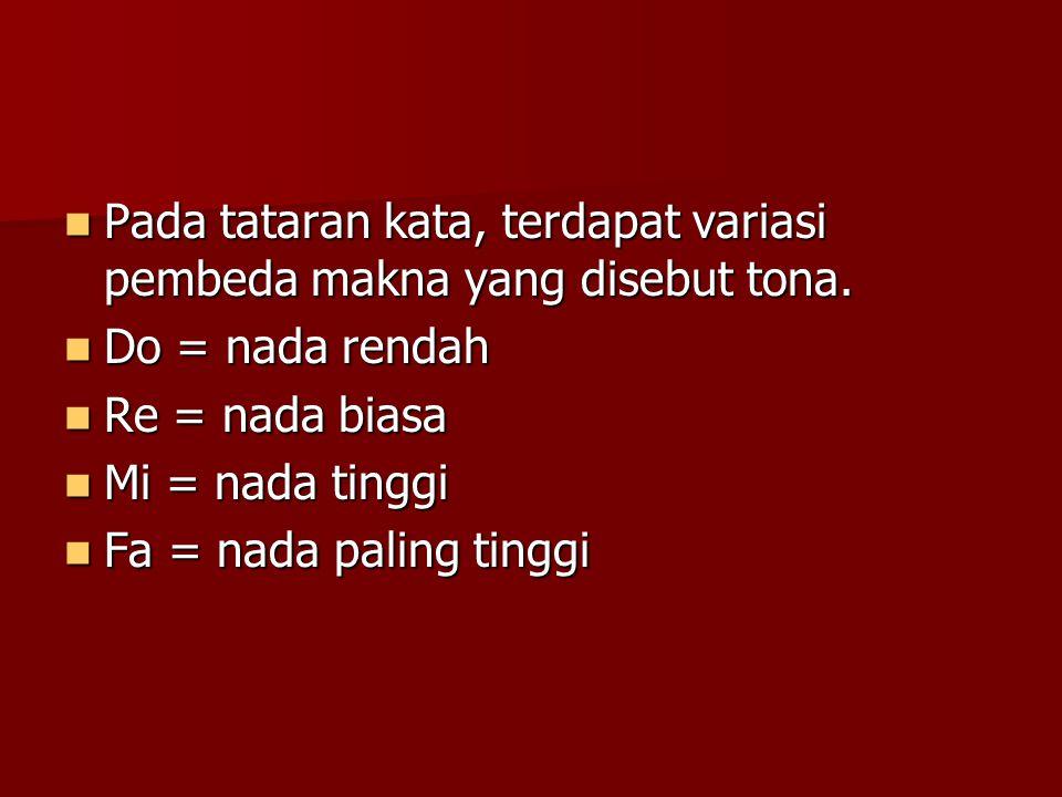  Pada tataran kata, terdapat variasi pembeda makna yang disebut tona.  Do = nada rendah  Re = nada biasa  Mi = nada tinggi  Fa = nada paling ting