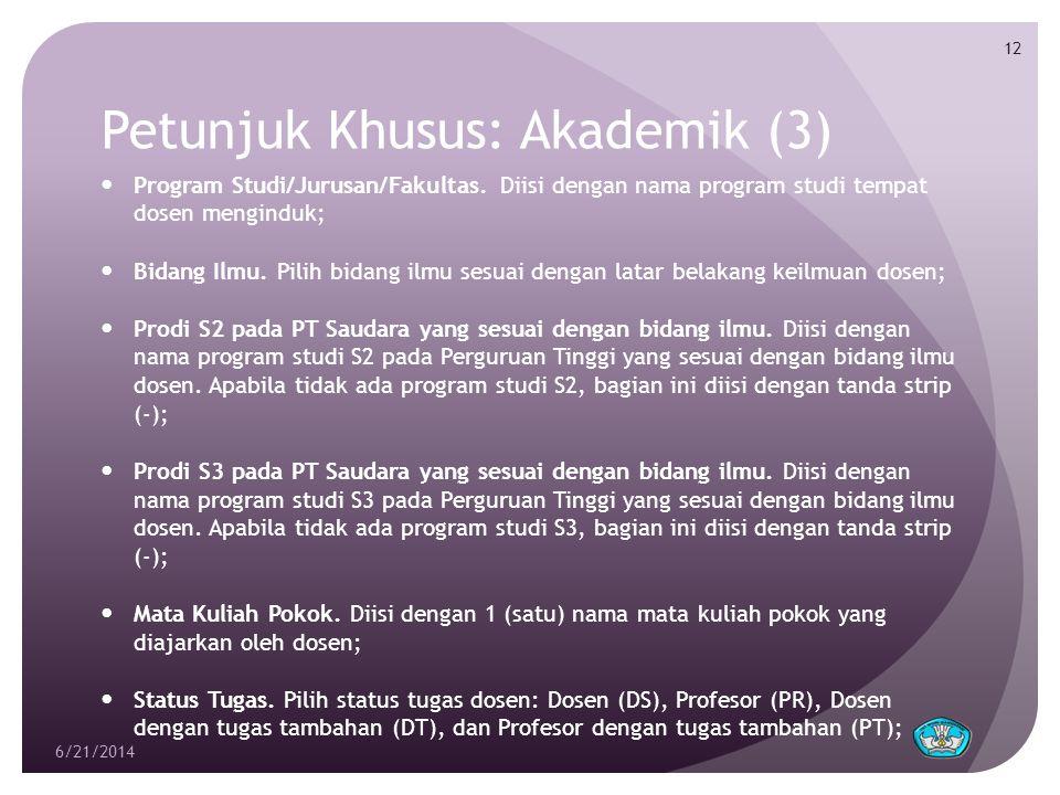 Petunjuk Khusus: Akademik (3)  Program Studi/Jurusan/Fakultas. Diisi dengan nama program studi tempat dosen menginduk;  Bidang Ilmu. Pilih bidang il