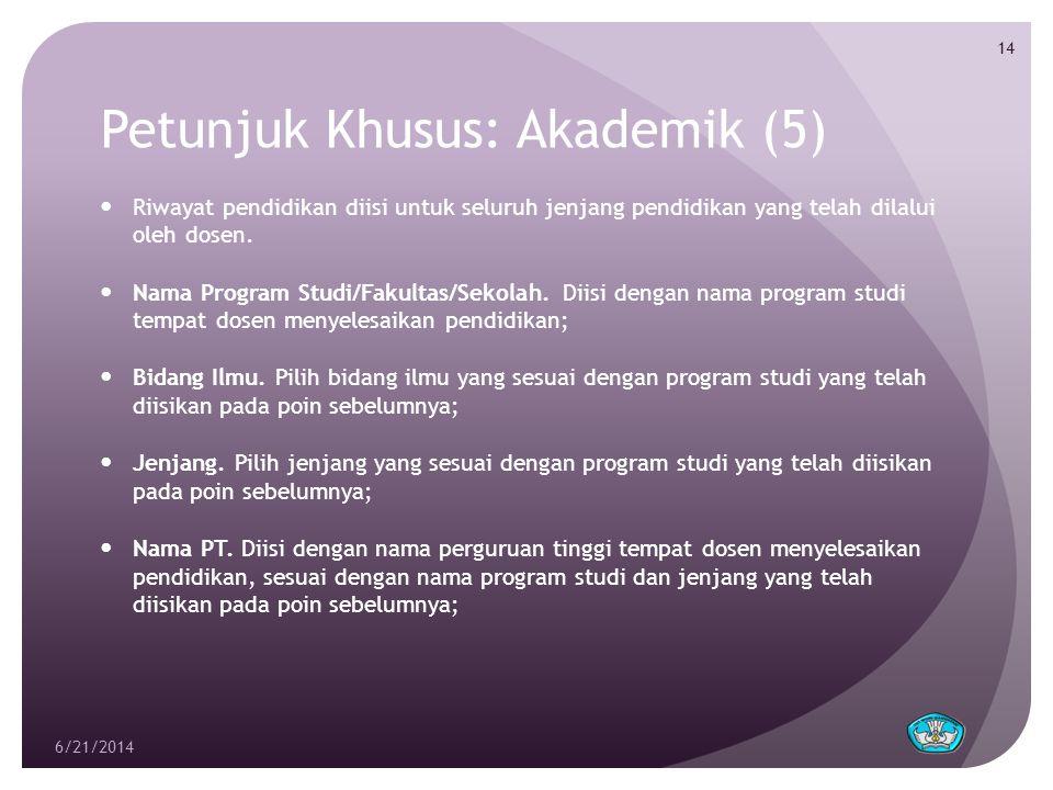Petunjuk Khusus: Akademik (5)  Riwayat pendidikan diisi untuk seluruh jenjang pendidikan yang telah dilalui oleh dosen.  Nama Program Studi/Fakultas