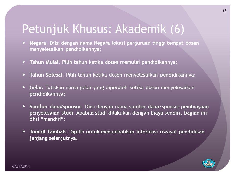 Petunjuk Khusus: Akademik (6)  Negara. Diisi dengan nama Negara lokasi perguruan tinggi tempat dosen menyelesaikan pendidikannya;  Tahun Mulai. Pili