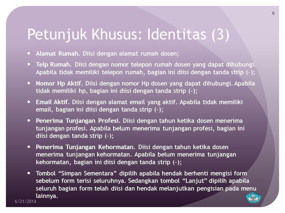 Petunjuk Khusus: Identitas (3)  Alamat Rumah. Diisi dengan alamat rumah dosen;  Telp Rumah. Diisi dengan nomor telepon rumah dosen yang dapat dihubu
