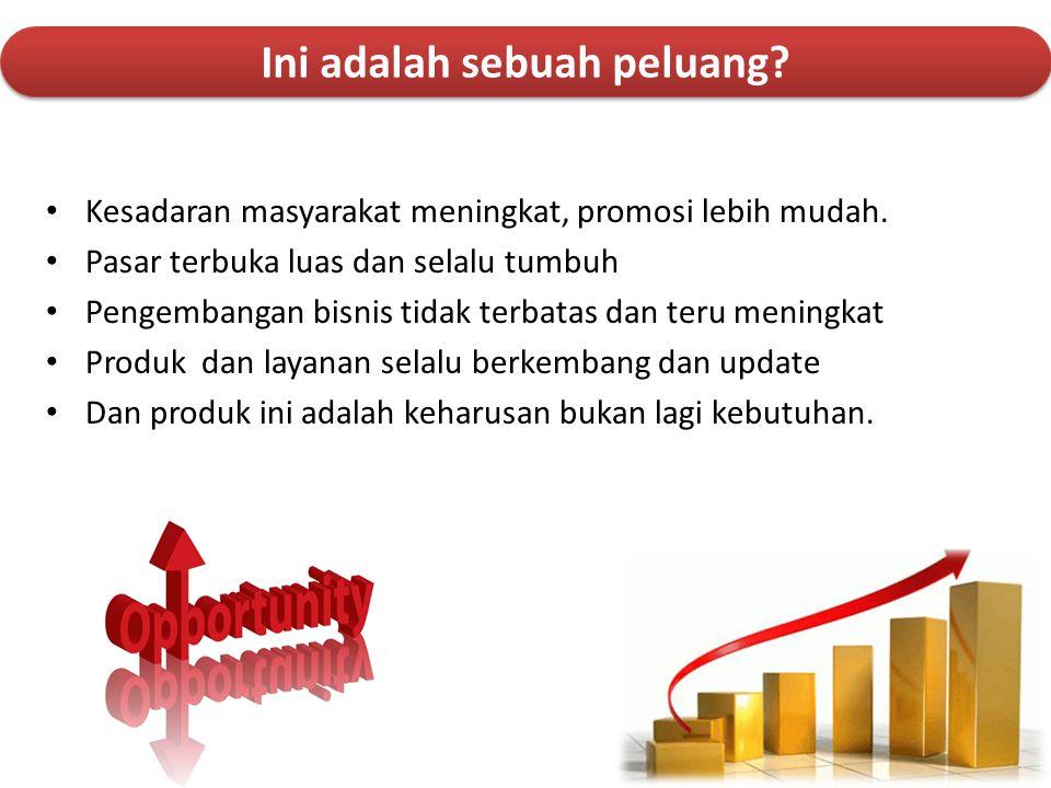 • Kesadaran masyarakat meningkat, promosi lebih mudah. • Pasar terbuka luas dan selalu tumbuh • Pengembangan bisnis tidak terbatas dan teru meningkat