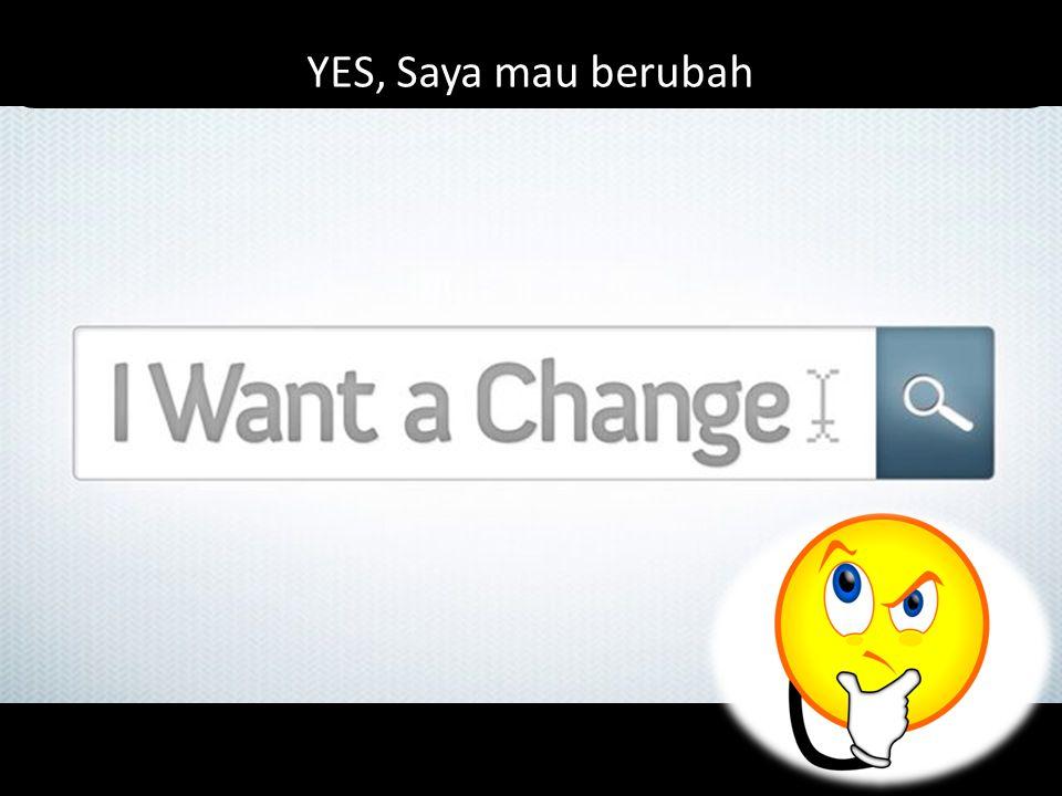 YES, Saya mau berubah