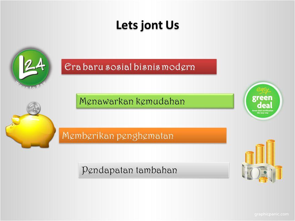 Lets jont Us Menawarkan kemudahan Memberikan penghematan Pendapatan tambahan Era baru sosial bisnis modern