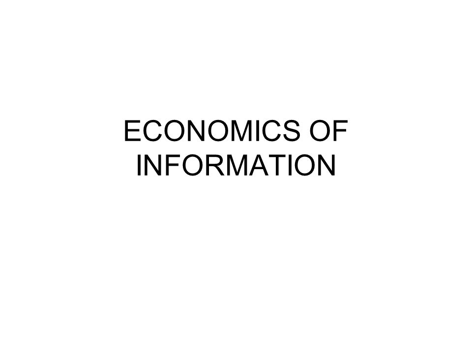 ECONOMICS OF INFORMATION