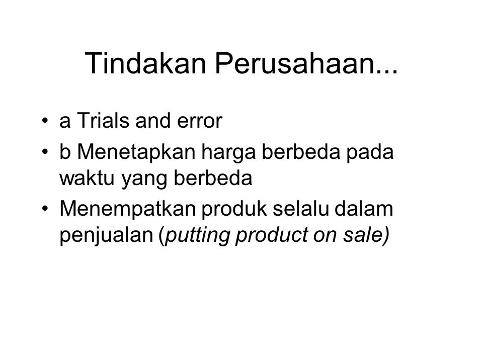 Tindakan Perusahaan... •a Trials and error •b Menetapkan harga berbeda pada waktu yang berbeda •Menempatkan produk selalu dalam penjualan (putting pro