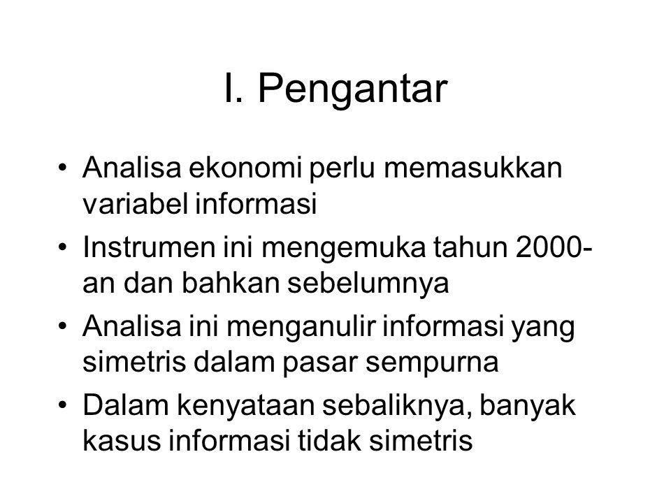 I. Pengantar •Analisa ekonomi perlu memasukkan variabel informasi •Instrumen ini mengemuka tahun 2000- an dan bahkan sebelumnya •Analisa ini menganuli