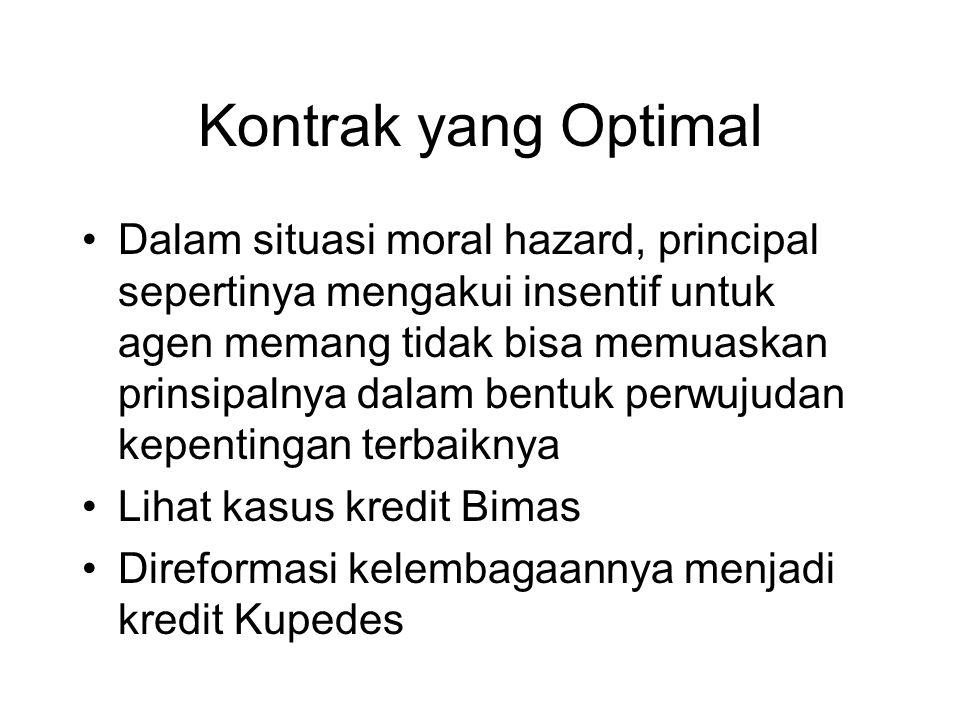 Kontrak yang Optimal •Dalam situasi moral hazard, principal sepertinya mengakui insentif untuk agen memang tidak bisa memuaskan prinsipalnya dalam ben