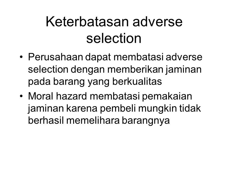 Keterbatasan adverse selection •Perusahaan dapat membatasi adverse selection dengan memberikan jaminan pada barang yang berkualitas •Moral hazard memb