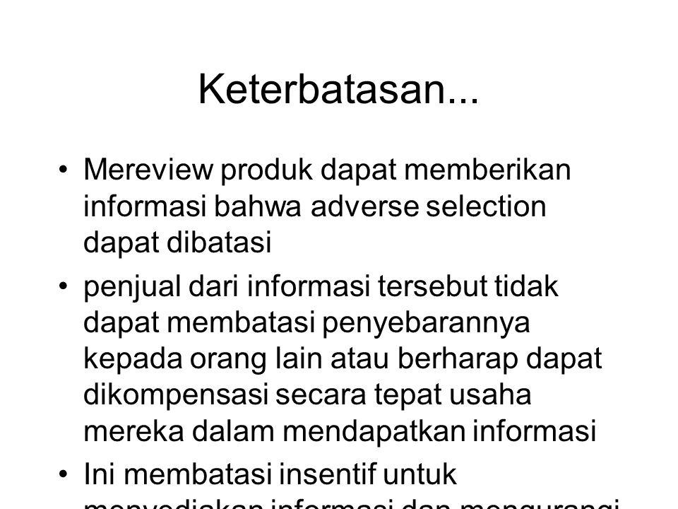 Keterbatasan... •Mereview produk dapat memberikan informasi bahwa adverse selection dapat dibatasi •penjual dari informasi tersebut tidak dapat membat