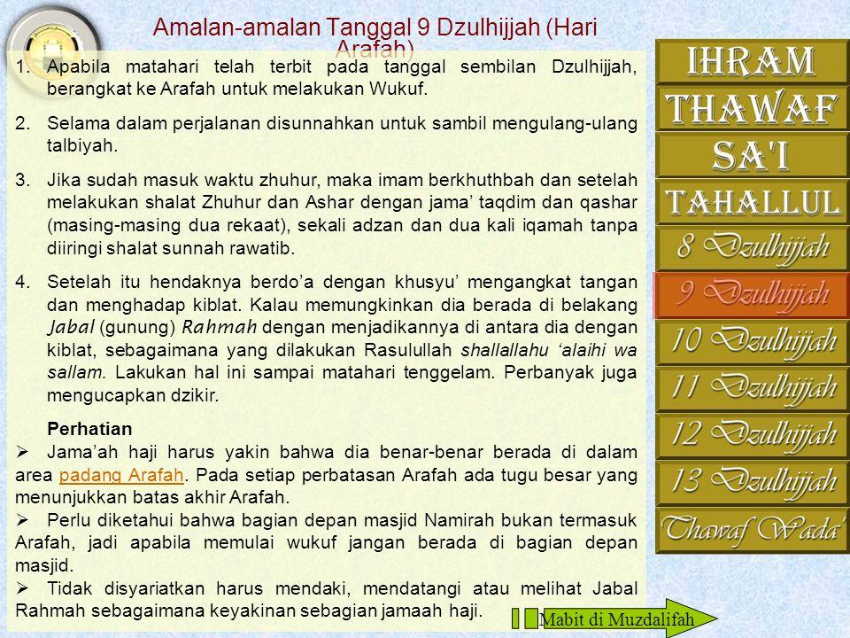 Amalan-amalan Tanggal 8 Dzulhijjah (Hari Tarwiyah) 1.Bagi yang berhaji tamattu' berihram di tempat tinggal 2.Dianjurkan mandi, membersihkan badan dan