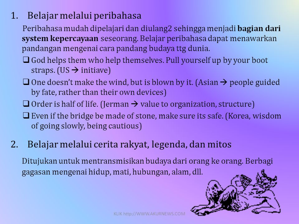 1.Belajar melalui peribahasa Peribahasa mudah dipelajari dan diulang2 sehingga menjadi bagian dari system kepercayaan seseorang.
