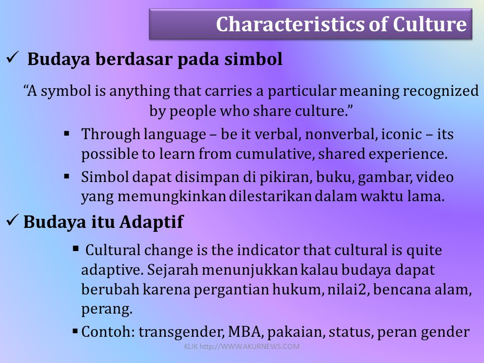  Budaya berdasar pada simbol A symbol is anything that carries a particular meaning recognized by people who share culture.  Through language – be it verbal, nonverbal, iconic – its possible to learn from cumulative, shared experience.