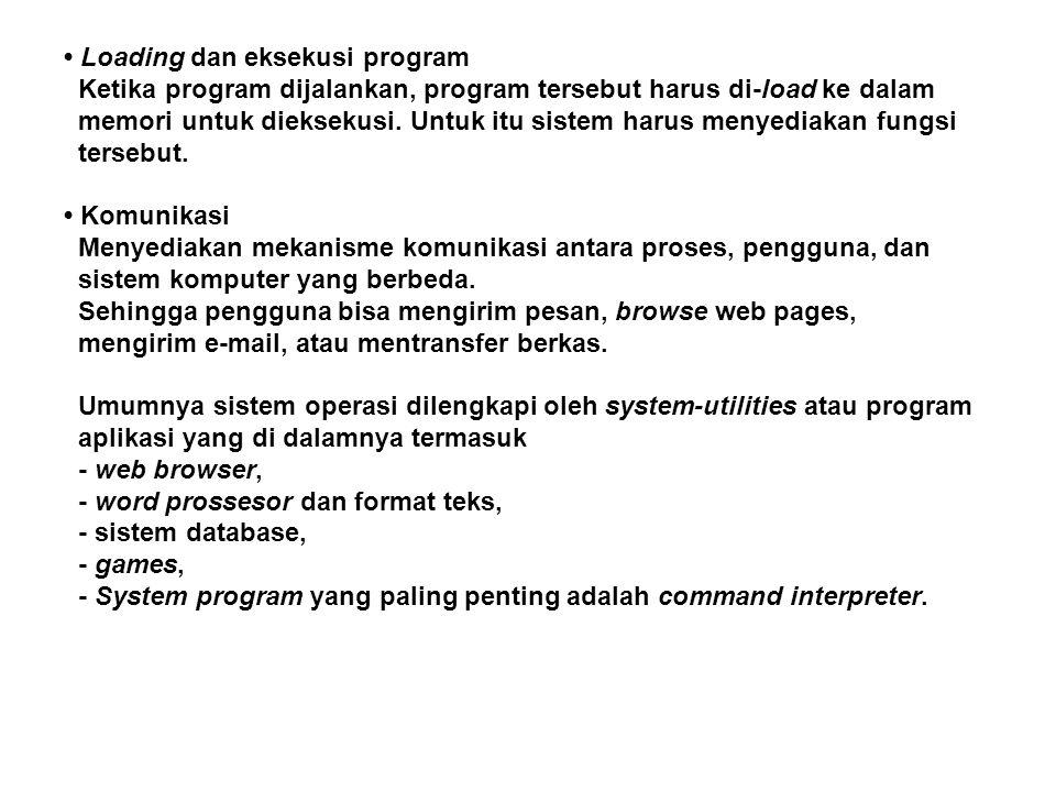 • Loading dan eksekusi program Ketika program dijalankan, program tersebut harus di-load ke dalam memori untuk dieksekusi. Untuk itu sistem harus meny