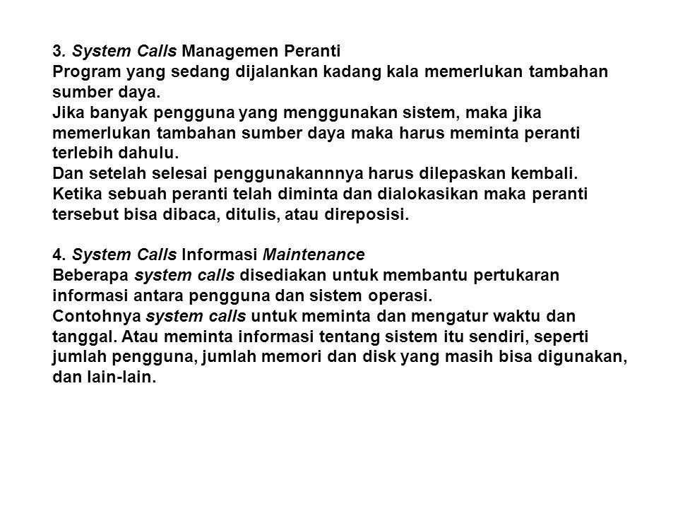3. System Calls Managemen Peranti Program yang sedang dijalankan kadang kala memerlukan tambahan sumber daya. Jika banyak pengguna yang menggunakan si
