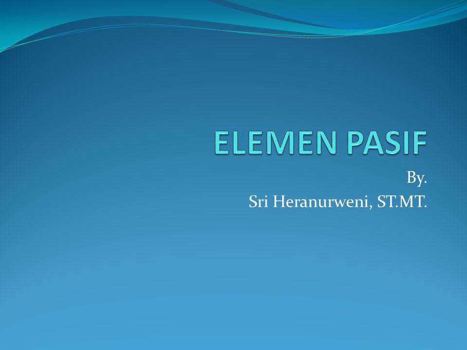 By. Sri Heranurweni, ST.MT.