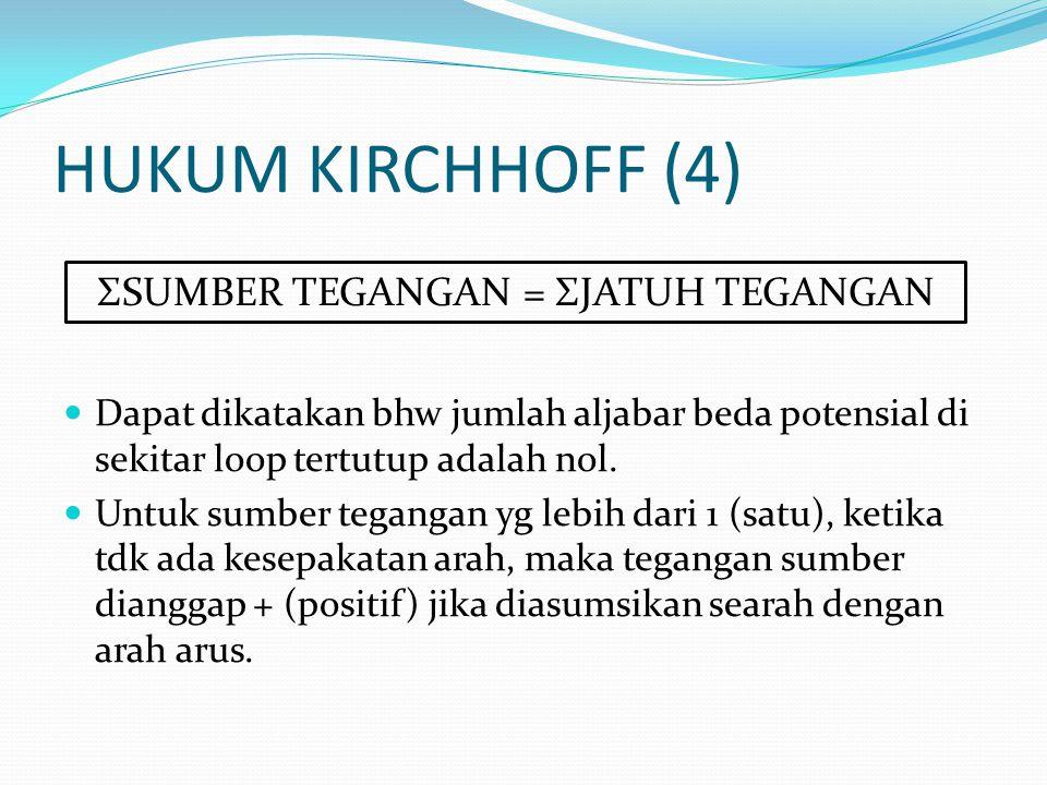 HUKUM KIRCHHOFF (4)  Dapat dikatakan bhw jumlah aljabar beda potensial di sekitar loop tertutup adalah nol.  Untuk sumber tegangan yg lebih dari 1 (