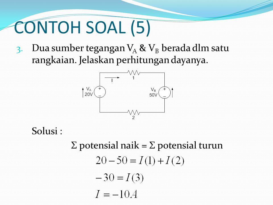 CONTOH SOAL (5) 3. Dua sumber tegangan V A & V B berada dlm satu rangkaian. Jelaskan perhitungan dayanya. Solusi : Σ potensial naik = Σ potensial turu