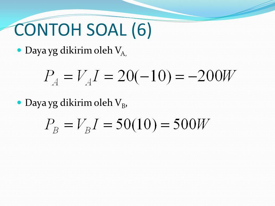 CONTOH SOAL (6)  Daya yg dikirim oleh V A,  Daya yg dikirim oleh V B,