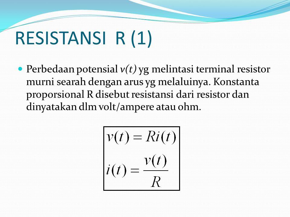 RESISTANSI R (1)  Perbedaan potensial v(t) yg melintasi terminal resistor murni searah dengan arus yg melaluinya. Konstanta proporsional R disebut re