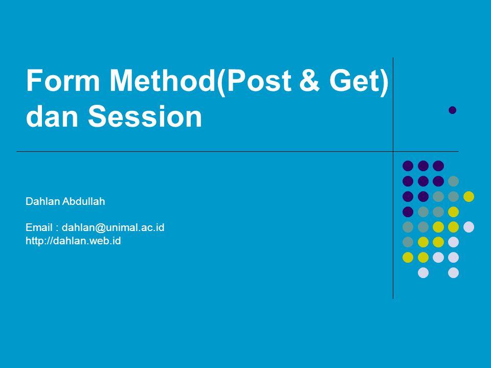 Form Method(Post & Get) dan Session  Dahlan Abdullah Email : dahlan@unimal.ac.id http://dahlan.web.id