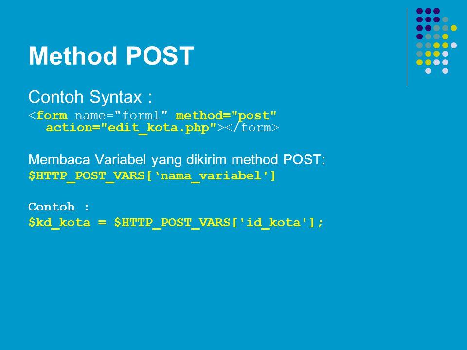Method POST Contoh Syntax : Membaca Variabel yang dikirim method POST: $HTTP_POST_VARS['nama_variabel'] Contoh : $kd_kota = $HTTP_POST_VARS['id_kota']
