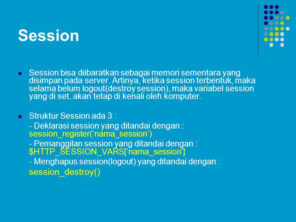 Session  Session bisa diibaratkan sebagai memori sementara yang disimpan pada server. Artinya, ketika session terbentuk, maka selama belum logout(des