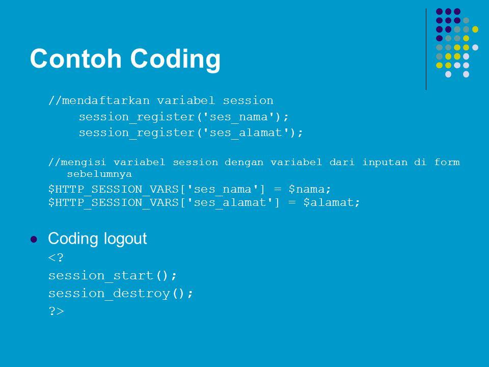 Contoh Coding //mendaftarkan variabel session session_register('ses_nama'); session_register('ses_alamat'); //mengisi variabel session dengan variabel