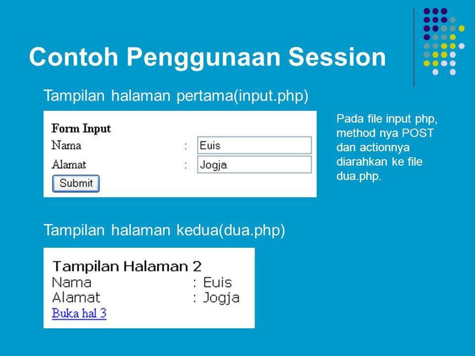 Contoh Penggunaan Session Tampilan halaman pertama(input.php) Tampilan halaman kedua(dua.php) Pada file input php, method nya POST dan actionnya diara