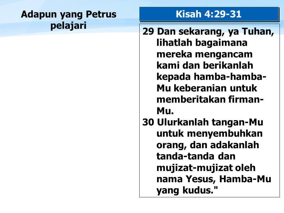 Page  15 Adapun yang Petrus pelajari Kisah 4:29-31 29 Dan sekarang, ya Tuhan, lihatlah bagaimana mereka mengancam kami dan berikanlah kepada hamba-hamba- Mu keberanian untuk memberitakan firman- Mu.