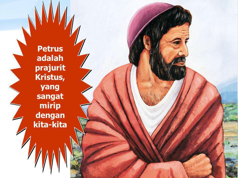 Page  4 Petrus adalah prajurit Kristus, yang sangat mirip dengan kita-kita