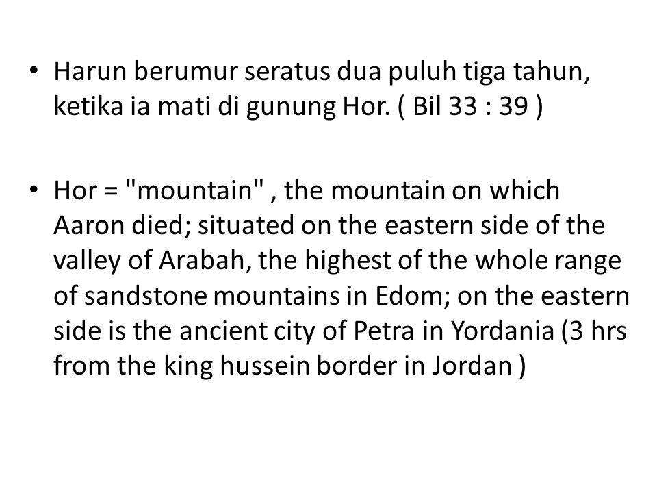 • Harun berumur seratus dua puluh tiga tahun, ketika ia mati di gunung Hor. ( Bil 33 : 39 ) • Hor =