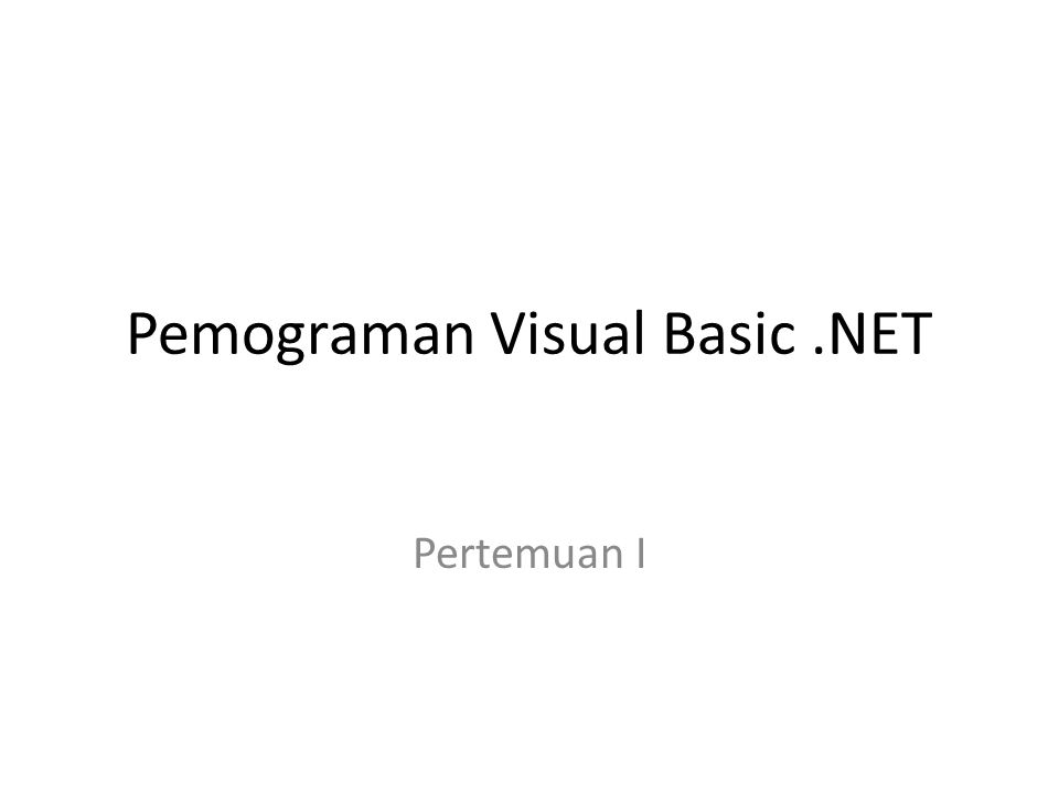 Pemograman Visual Basic.NET Pertemuan I
