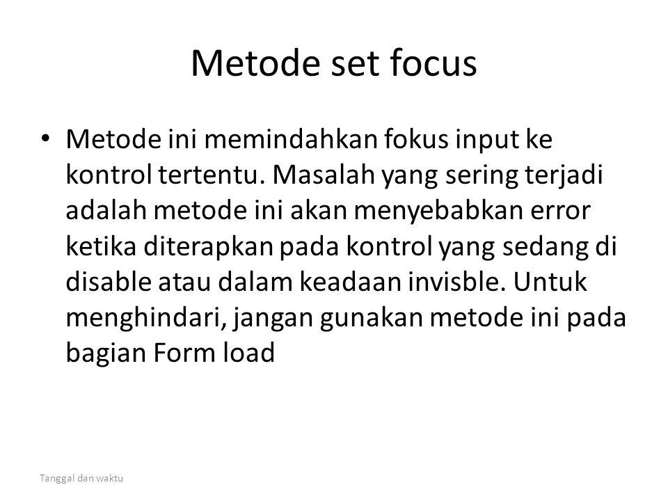 Tanggal dan waktu Metode set focus • Metode ini memindahkan fokus input ke kontrol tertentu. Masalah yang sering terjadi adalah metode ini akan menyeb