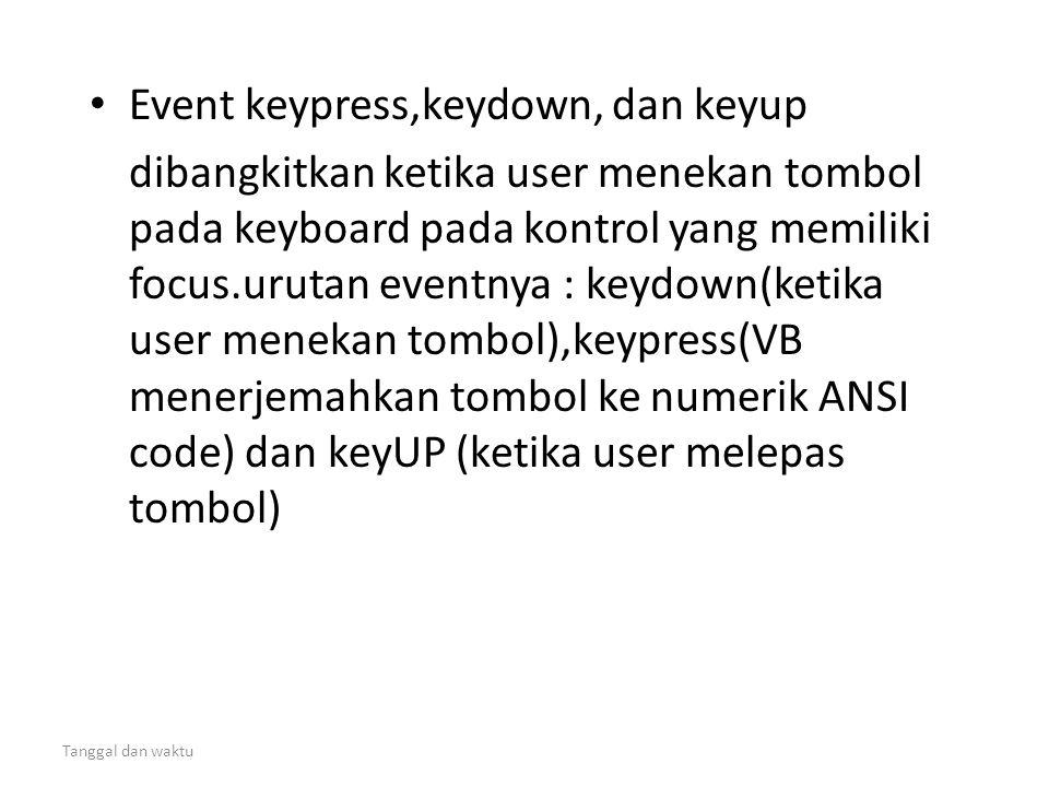 Tanggal dan waktu • Event keypress,keydown, dan keyup dibangkitkan ketika user menekan tombol pada keyboard pada kontrol yang memiliki focus.urutan ev