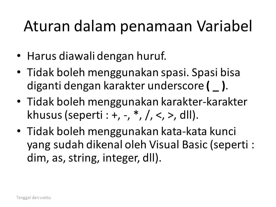 Tanggal dan waktu Aturan dalam penamaan Variabel • Harus diawali dengan huruf. • Tidak boleh menggunakan spasi. Spasi bisa diganti dengan karakter und