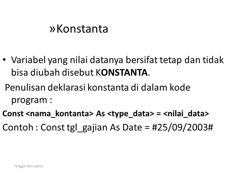 Tanggal dan waktu » Konstanta • Variabel yang nilai datanya bersifat tetap dan tidak bisa diubah disebut KONSTANTA. Penulisan deklarasi konstanta di d