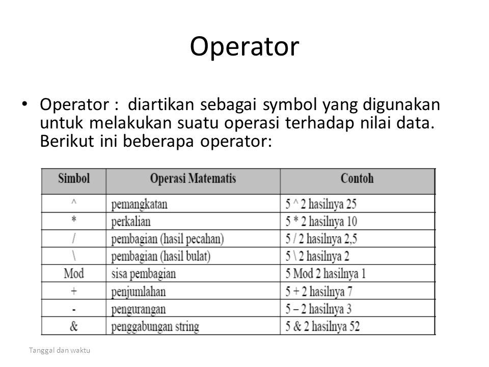 Tanggal dan waktu Operator • Operator : diartikan sebagai symbol yang digunakan untuk melakukan suatu operasi terhadap nilai data. Berikut ini beberap