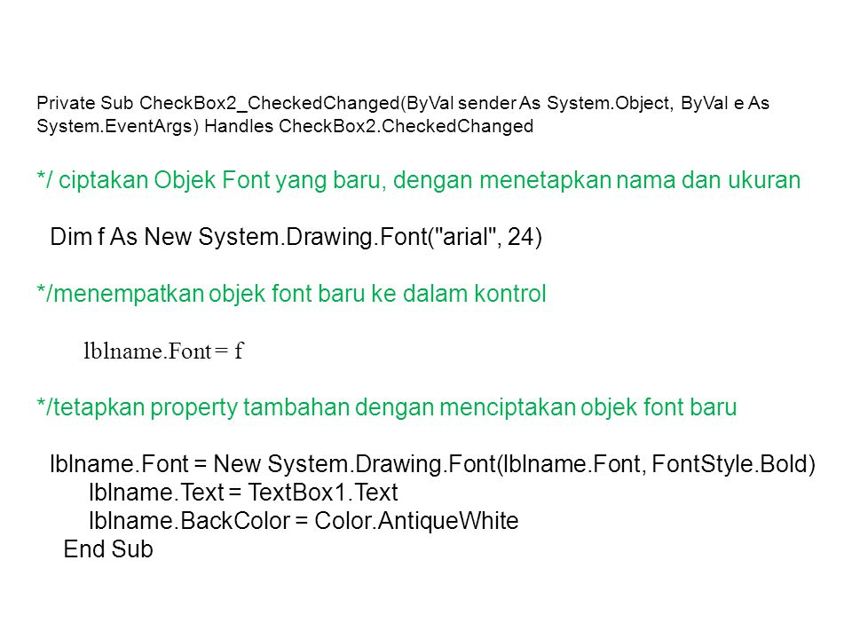 Private Sub CheckBox2_CheckedChanged(ByVal sender As System.Object, ByVal e As System.EventArgs) Handles CheckBox2.CheckedChanged */ ciptakan Objek Fo
