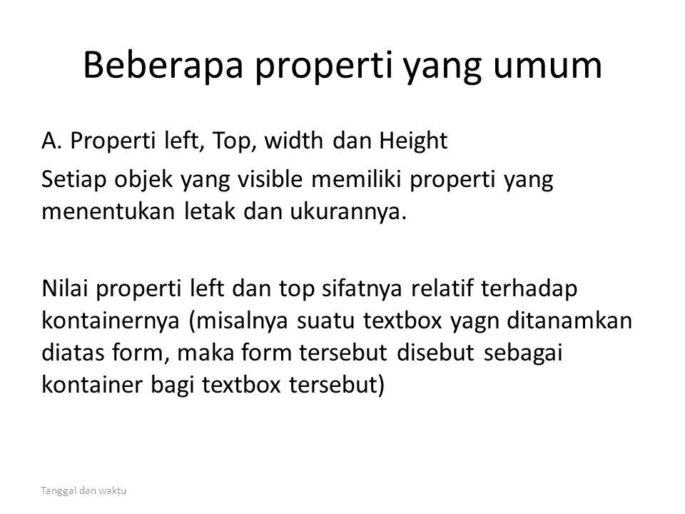 Tanggal dan waktu Beberapa properti yang umum A. Properti left, Top, width dan Height Setiap objek yang visible memiliki properti yang menentukan leta