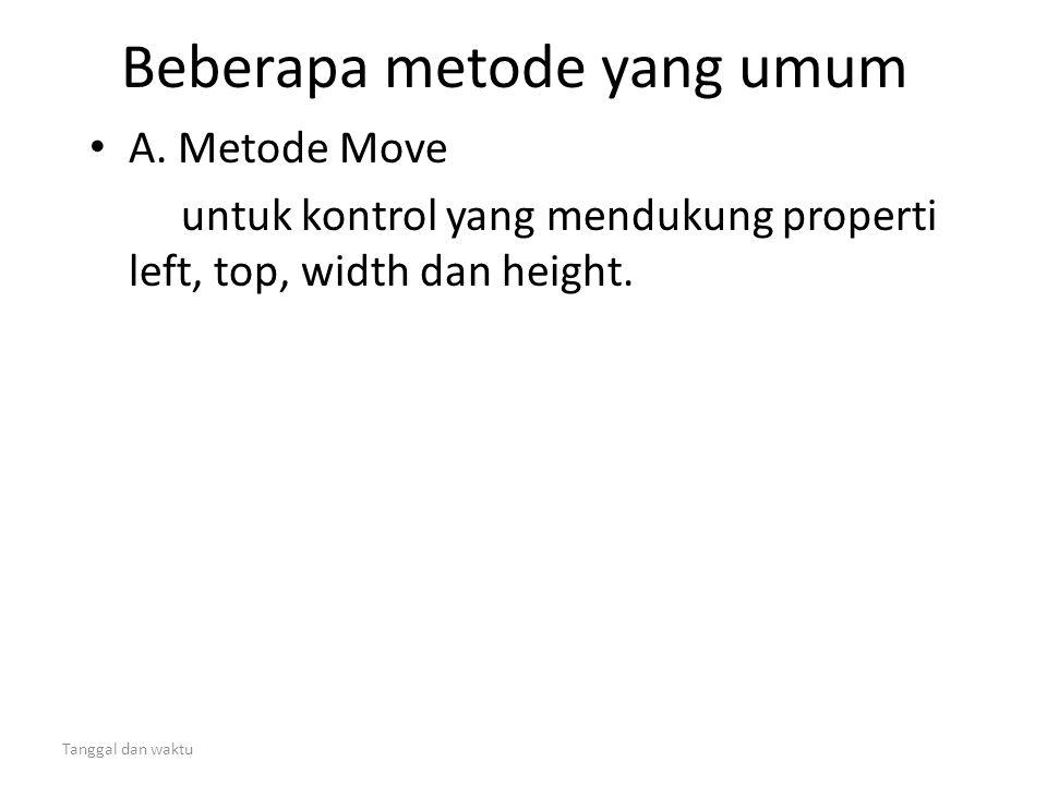 Tanggal dan waktu Beberapa metode yang umum • A. Metode Move untuk kontrol yang mendukung properti left, top, width dan height.
